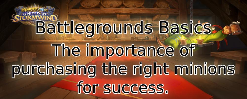 Battlegrounds Basics - Buying the right minions